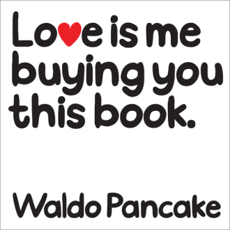 LOVE IS YOU BUYING YOU THIS BOOK